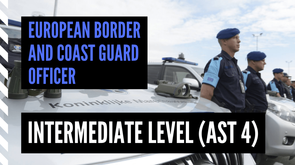 European Border and Coast Guard Officer - Intermediate Level AST 4